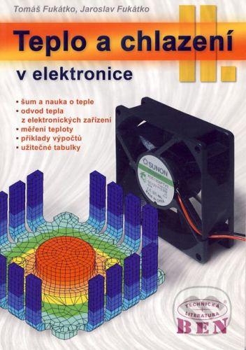 BEN - technická literatura Teplo a chlazení v elektronice II - Tomáš Fukátko, Jaroslav Fukátko cena od 146 Kč