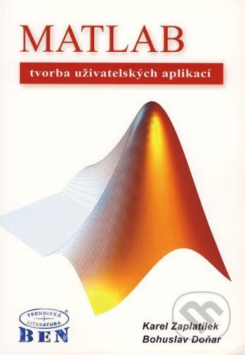 BEN - technická literatura MATLAB - tvorba uživatelských aplikací - Karel Zaplatílek, Bohuslav Doňar cena od 270 Kč