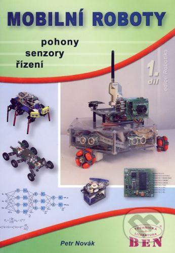 BEN - technická literatura Mobilní roboty 1 - Petr Novák cena od 399 Kč