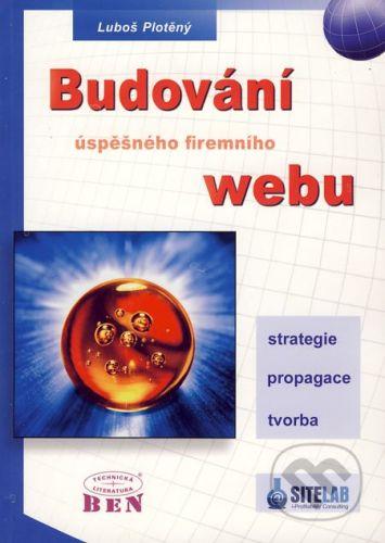 BEN - technická literatura Budování úspěšného firemního webu - Luboš Plotěný cena od 154 Kč