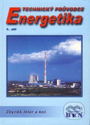 BEN - technická literatura Technický průvodce 1 - Energetika - Zbyněk Ibler a kol. cena od 869 Kč