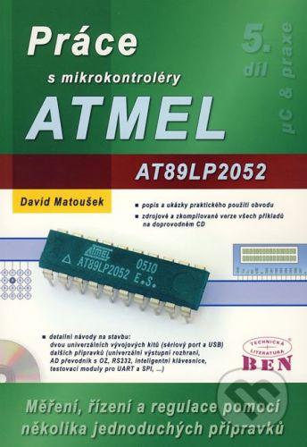 BEN - technická literatura Práce s mikrokontroléry ATMEL AT89LP2052, AT89LP4052 - David Matoušek cena od 292 Kč