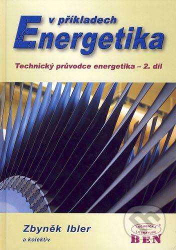 BEN - technická literatura Energetika v příkladech - Zbyněk Ibler a kol. cena od 578 Kč