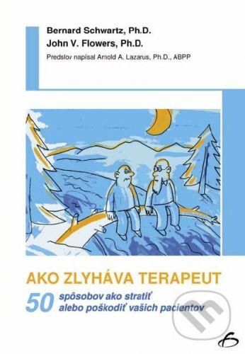 Vydavateľstvo F Ako zlyháva terapeut - Bernard Schvartz, John V. Flowers cena od 252 Kč