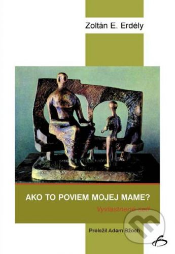 Vydavateľstvo F Ako to poviem mojej mame? - Zoltán E. Erdély cena od 157 Kč
