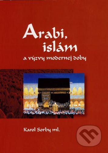 Slovak Academic Press Arabi, islám a výzvy modernej doby - Karol Sorby ml. cena od 123 Kč
