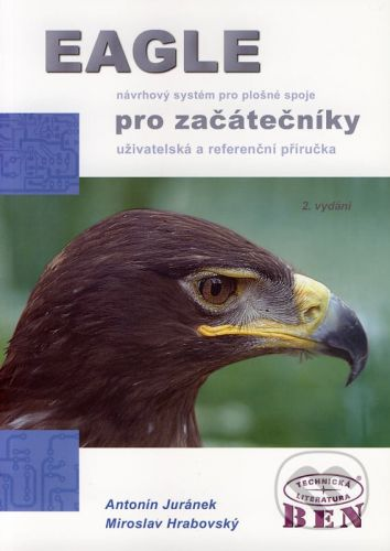 BEN - technická literatura EAGLE návrhový systém pro plošné spoje pro začátečníky - Antonín Juránek, Miroslav Hrabovský cena od 208 Kč