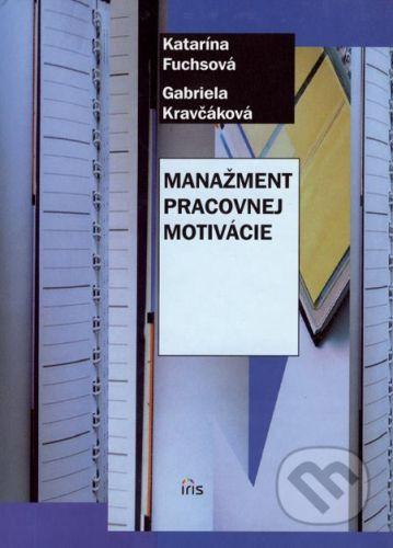 PhDr. Milan Štefanko - IRIS Manažment pracovnej motivácie - Katarína Fuchsová, Gabriela Kravčáková cena od 123 Kč