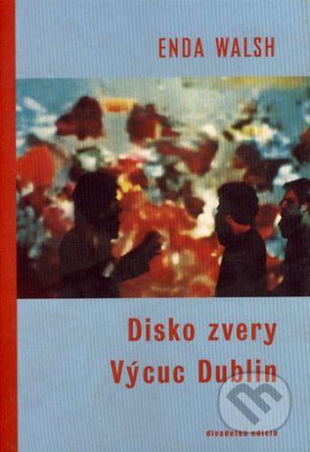 Drewo a srd Disko zvery / Výcuc Dublin - Enda Walsh cena od 122 Kč