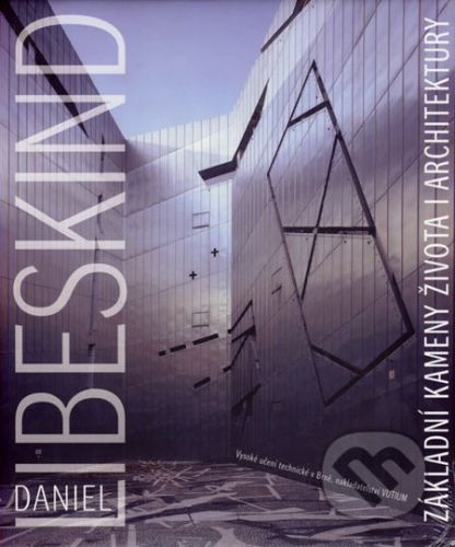 Akademické nakladatelství, VUTIUM Základní kameny života i architektury - Daniel Libeskind cena od 290 Kč