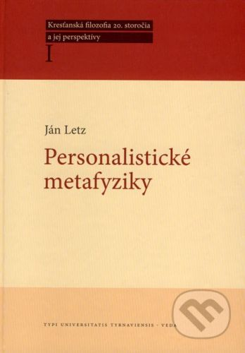 TYPI UNIVERSITATIS TYRNAVIENSIS, VEDA Personalistické metafyziky - Ján Letz cena od 176 Kč