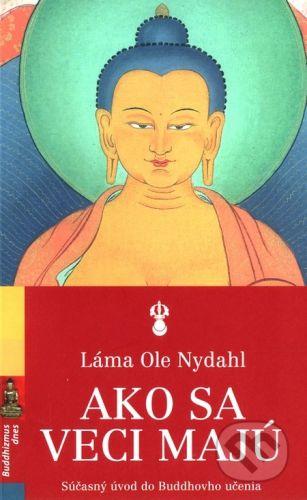 Spoločnosť buddhizmu diamantovej cesty Ako sa veci majú - Láma Ole Nydahl cena od 141 Kč
