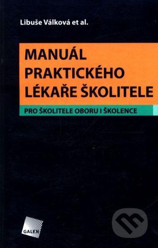 Galén Manuál praktického lékaře školitele - Libuše Válková et al. cena od 208 Kč