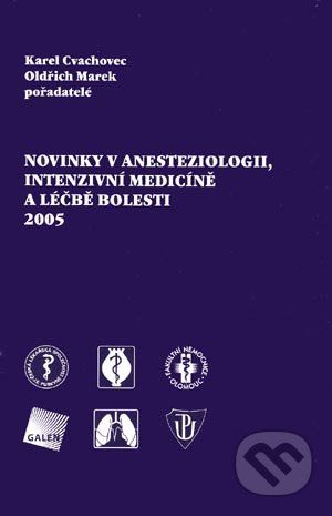 Galén Novinky v anesteziologii, intenzivní medicíně a léčbě bolesti 2005 - Karel Cvachovec, Oldřich Marek, pořadatelé cena od 124 Kč