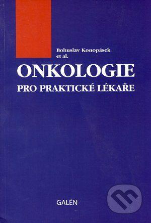 Galén Onkologie pro praktické lékaře - Bohuslav Konopásek et al. cena od 225 Kč