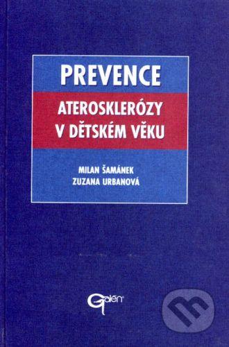 Galén Prevence aterosklerózy v dětském věku - Milan Šamánek, Zuzana Urbanová cena od 234 Kč