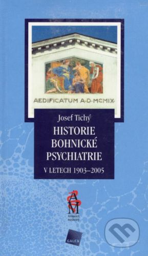 Galén Historie bohnické psychiatrie v letech 1903 - 2005 - Josef Tichý cena od 218 Kč