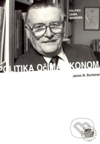 Liberální institut Politika očima ekonoma - James M. Buchanan cena od 175 Kč