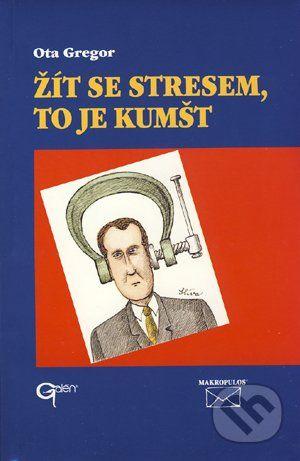 Galén Žít se stresem, to je kumšt - Ota Gregor cena od 128 Kč