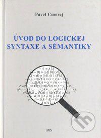 PhDr. Milan Štefanko - IRIS Úvod do logickej syntaxe a sémantiky - Pavel Cmorej cena od 123 Kč