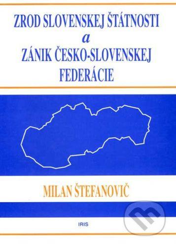 PhDr. Milan Štefanko - IRIS Zrod slovenskej štátnosti a zánik česko-slovenskej federácie - Milan Štefanovič cena od 100 Kč