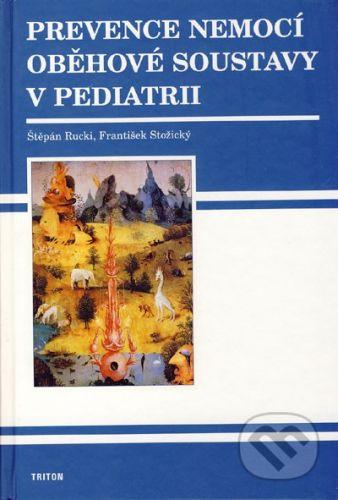 Triton Prevence nemocí oběhové soustavy v pediatrii - Štěpán Rucki, František Stožický cena od 221 Kč