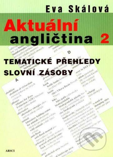 Eva Skálová: AKTUÁLNÍ ANGLIČTINA 2 TÉMATICKÉ PŘEHLEDY SLOVNÍ ZÁSOBY - Eva Skálová cena od 138 Kč