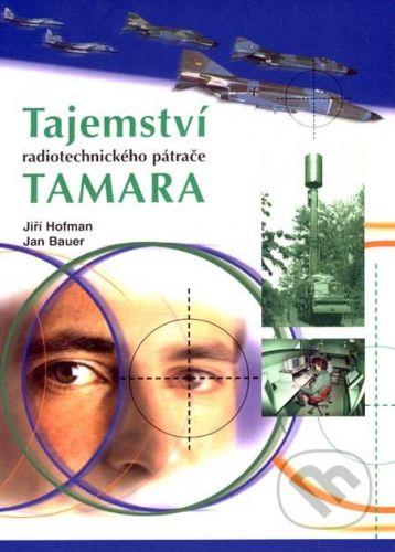 Sdělovací technika Tajemství radiotechnického pátrače TAMARA - Jiří Hofman, Jan Bauer cena od 246 Kč