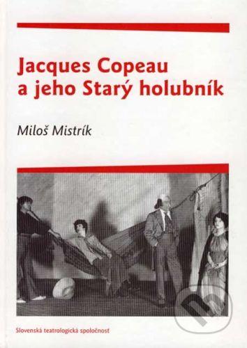 VEDA Jacques Copeau a jeho Starý holubník - Miloš Mistrík cena od 168 Kč