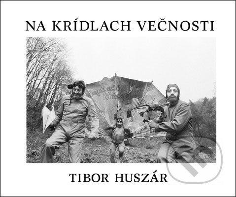 Tibor Huszár: Na krídlach večnosti cena od 2295 Kč