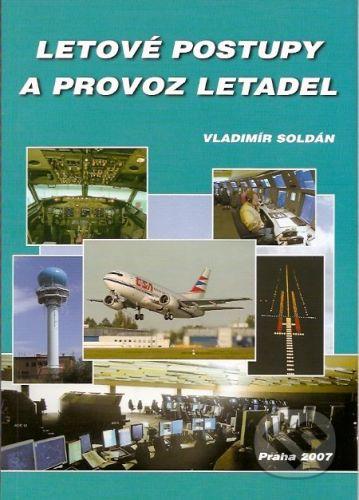 Letecká informační služba, Řízení letového provozu ČR Letové postupy a provoz letadel - Vladimír Soldán cena od 724 Kč