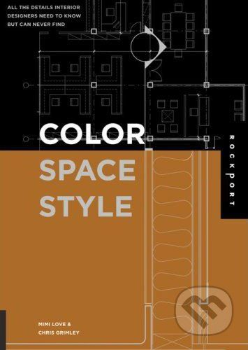 Rockport Color, Space, and Style: All the Details Interior Designers Need to Know But Can Never Find - Mimi Love, Chris Grimley cena od 0 Kč