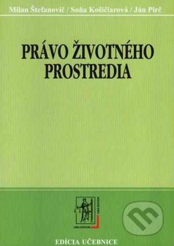IURA EDITION Právo životného prostredia - Milan Štefanovič, Soňa Košičiarová, Ján Pirč cena od 178 Kč