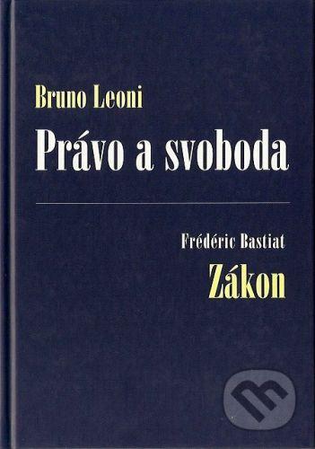 Liberální institut Právo a svoboda / Zákon - Bruno Leoni, Frédéric Bastiat cena od 297 Kč