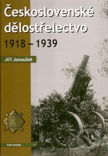 Jiří Janoušek: Československé dělostřelectvo 1918 - 1939 cena od 427 Kč