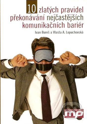 Ivan Bureš, Vlasta A. Lopuchovská: 10 zlatých pravidel překonávání nejčastějších komunikačních bariér cena od 181 Kč