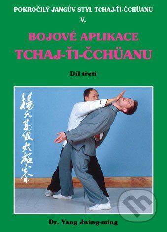CAD PRESS Bojové aplikace TCHAJ-ŤI ČCHÜANU 3. - Dr. Yang Jwing-ming cena od 230 Kč