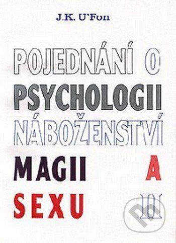 CAD PRESS Pojednání o psychologii, náboženství, magii a sexu 2 - J. K. U'Fon cena od 105 Kč