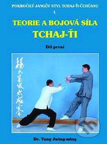 CAD PRESS Teorie a bojová síla Tchaj-ťi I. - Yang Jwing-ming cena od 218 Kč