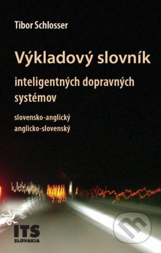 Združenie IDS Slovensko Výkladový slovník inteligentných dopravných systémov, slovensko-anglický, anglicko-slovenský - Tibor Schlosser cena od 421 Kč