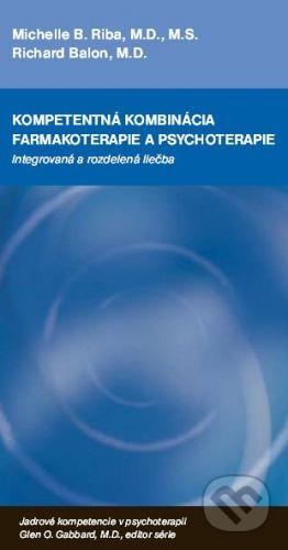 Vydavateľstvo F Kompetentná kombinácia farmakoterapie a psychoterapie - Michelle B. Riba, Richard Balon cena od 194 Kč