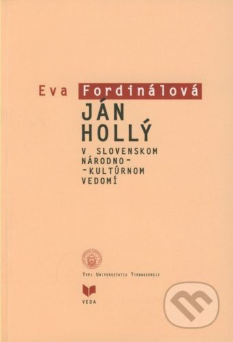 VEDA Ján Hollý v slovenskom národno-kultúrnom vedomí - Eva Fordinálová cena od 130 Kč
