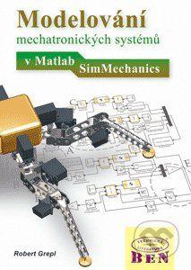 BEN - technická literatura Modelování mechatronických systémů v Matlab/SimMechanics - Robert Grepl cena od 159 Kč
