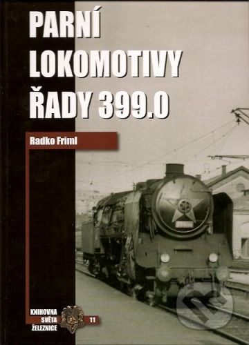 Friml Radko: Parní lokomotivy řady 399.0 cena od 581 Kč