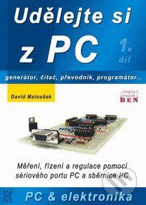 BEN - technická literatura Udělejte si z PC 1 - David Matoušek cena od 240 Kč