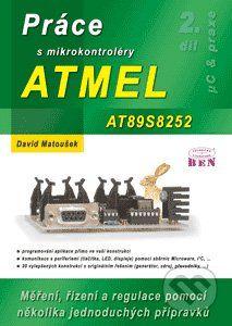 BEN - technická literatura Práce s mikrokontroléry ATMEL AT89S8252 - David Matoušek cena od 347 Kč
