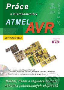 BEN - technická literatura Práce s mikrokontroléry Atmel AVR - David Matoušek cena od 488 Kč
