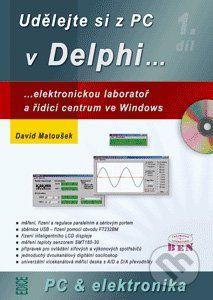 BEN - technická literatura Udělejte si z PC v Delphi... - David Matoušek cena od 488 Kč