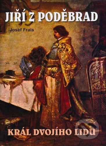 Akcent Jiří z Poděbrad - Král dvojího lidu - Josef Frais cena od 187 Kč