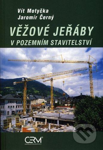 Akademické nakladatelství CERM Věžové jeřáby v pozemním stavitelství - Vít Motyčka, Jaromír Černý cena od 128 Kč